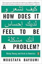 HOW DOES IT FEEL TO BE A PROBLEM? - MOUSTAFA BAYOUMI (PAPERBACK) NEW