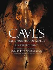 Caves : Exploring Hidden Realms Hardcover Michael Ray Taylor