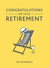 Congratulations on Your Retirement by Ted Heybridge (2016, Hardcover)