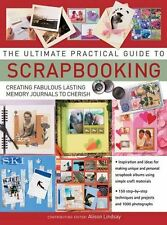 The Ultimate Practical Guide To Scrapbooking: Crea