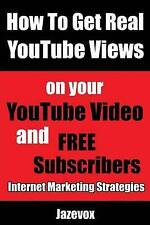 How To Get Real YouTube Views On Your YouTube Video and Free Subscribers: How To