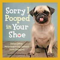 Sorry I Pooped in Your Shoe [and Other Heartwarming Letters from Doggie] by Gree