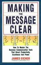 Making the Message Clear: How to Master the Business Communication Tools That