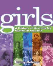 Girls: Girls : A History of Growing up Female in America by Penny Colman (2003,…