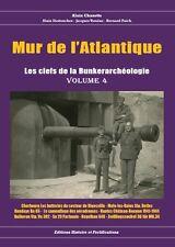Mur de l'Atlantique les clefs de la bunkerarcheologie volume 4 (mars 2016)