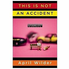 This Is Not an Accident Stories by April Wilder (2014, Hardcover) 1ST PRINT NEW