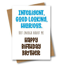 Funny Birthday Card for Brother - Intelligent, Good Looking, Hilarious