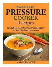 Quick Easy Pressure Cooker Recipes Scrumptious Meals Yo by Simmons Carol