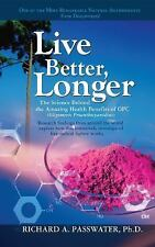 Live Better, Longer : The Science Behind the Amazing Health Benefits of OPC...