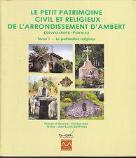 Le Petit Patrimoine Civil et Religieux de l'Arrondissement d'Ambert Tome 1