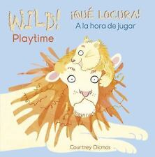 WILD! Playtime/?QU? LOCURA! a la Hora de Jugar: By Dicmas, Courtney Dicmas, C...
