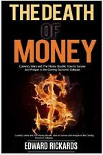 The Death of Money : Currency Wars and the money bouble How to survive n Prosper