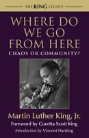 Where Do We Go from Here : Chaos or Community?, Paperback by King, Martin Lut...