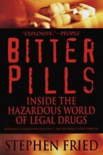 Bitter Pills : Inside the Hazardous World of Legal Drugs by Stephen Fried (1999,