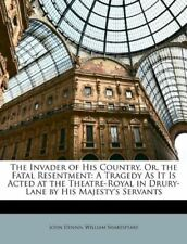 The Invader of His Country, Or, the Fatal Resentment: A Tragedy As It Is Acted a