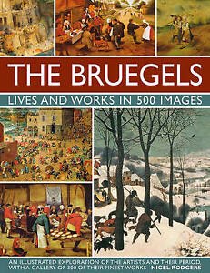 The Bruegels: Lives and Works in 500 Images: An Illustrated Exploration of the A
