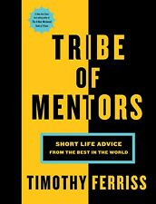 Tribe of Mentors: Short Life Advice from the Best in World by Ferriss, Hardcover