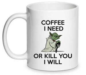 Star Wars Funny Yoda Mug Coffee I NEED Or Kill You I Will Cup Birthday Day Gift