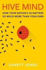 Hive Mind : How Your Nation's IQ Matters So Much More Than Your Own by Garett...