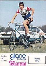CYCLISME carte cycliste PIERRE TOSI  équipe GITANE CYCLE - FRIGECREME 1973
