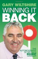 Winning It Back: The Autobiography of Britain's Biggest Gambler,Gary Wiltshire