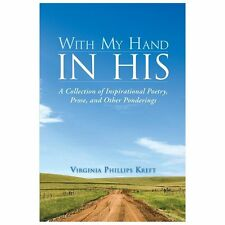 With My Hand in His : A Collection of Inspirational Poetry, Prose, and Other...