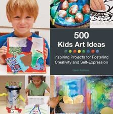 500 Kids Art Ideas: Inspiring Projects for Fostering Creativity and Self-