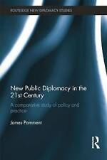New Public Diplomacy in the 21st Century: A Comparative Study of Policy and Pra