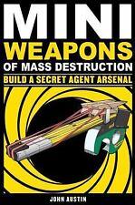 Mini Weapons of Mass Destruction 2: Build a Secret Agent Arsenal, Austin, John,