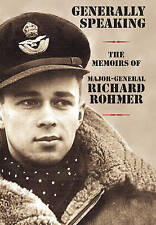 Generally Speaking: The Memoirs of Major-General Richard Rohmer by Richard...