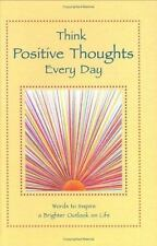 Think Positive Thoughts Every Day: Words to Inspire a Brighter Outlook on Life,
