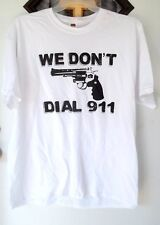"Tee Shirt ""We Don't Dial 911"""