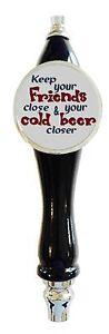 Beer Tap Handle tapper Keep Your Friends Cloe Funny Kegerator Bar Draft Faucet