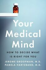 Your Medical Mind: How to Decide What Is Right for You by Jerome Groopman, Pamel