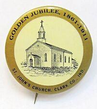 "1911 GOLDEN JUBILEE ST. JOHN'S CHURCH CLARK CO. INDIANA 1.75"" pinback button +"