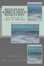Reflexiones Sobre el Mesías Resucitado : La Clave en el Libro de Mormón by...