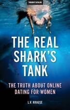 The Real Shark's Tank : The Truth about Online Dating for Women by Thought...