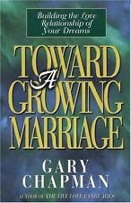 Toward A Growing Marriage: Building the Love Relationship of your Dreams Chapma