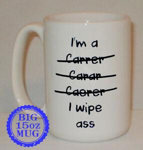I'm A Carer I Wipe Ass Big 15 Oz Mug Can Personalise Funny Nurse HCA Health Gift