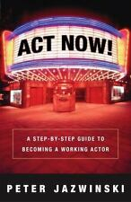 Act Now!: A Step-By-Step Guide on How to Become a Working Actor