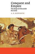 Conquest and Empire: The Reign of Alexander the Great by Bosworth (PB, 1993)