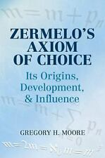 Zermelo's Axiom of Choice : Its Origins, Development, and Influence by...