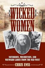 Wicked Women~Notorious, Mischievous & Wayward Ladies from the Old West Book~NEW