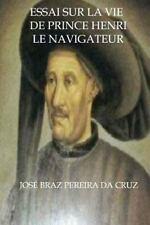 Essai Sur la Vie de Prince Henri le Navigateur by José Da Cruz (2014, Paperback)