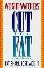 WEIGHT WATCHERS CUT THE FAT COOKBOOK: Eat Smart. Lose Weight