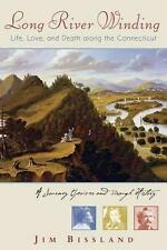 LONG RIVER WINDING: LIFE, LOVE AND DEATH ALONG THE CONNECTICUT., Bissland, Jim.,