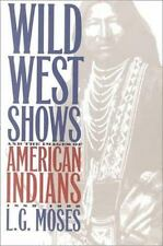 Wild West Shows and the Images of American Indians, 1883-1933 by L. G. Moses...