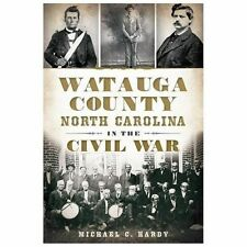 Civil War: Watauga County, North Carolina, in the Civil War by Michael C. Hardy