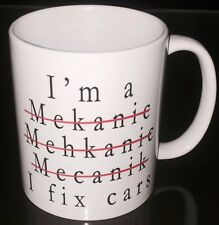 I Am Mechanic I fix cars Funny 11oz Mug Novelty Auto Fixing Smart Gift A79
