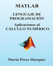 MATLAB. Lenguaje de Programacion. Aplicaciones Al CALCULO NUMERICO by Maria...